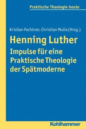 Henning Luther - Impulse für eine Praktische Theologie der Spätmoderne
