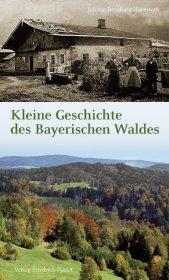 Kleine Geschichte des Bayerischen Waldes