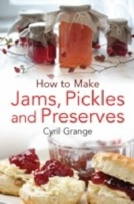 How To Make Jams, Pickles and Preserves
