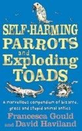 Self-Harming Parrots and Exploding Toads