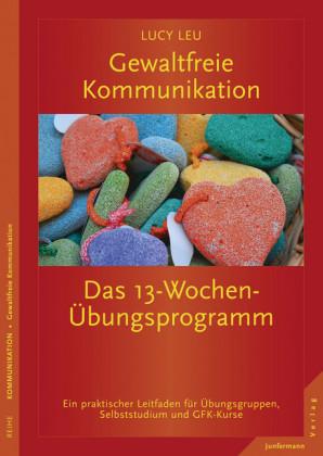 Gewaltfreie Kommunikation: Das 13-Wochen-Übungsprogramm