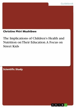 The Implications of Children's Health and Nutrition on Their Education. A Focus on Street Kids