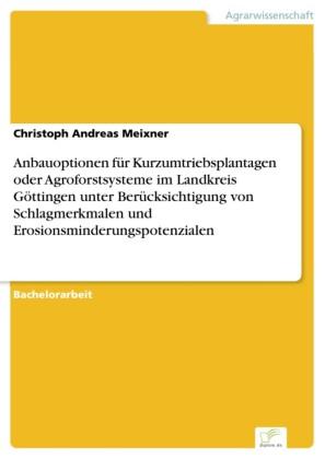 Anbauoptionen für Kurzumtriebsplantagen oder Agroforstsysteme im Landkreis Göttingen unter Berücksichtigung von Schlagmerkmalen und Erosionsminderungspotenzialen
