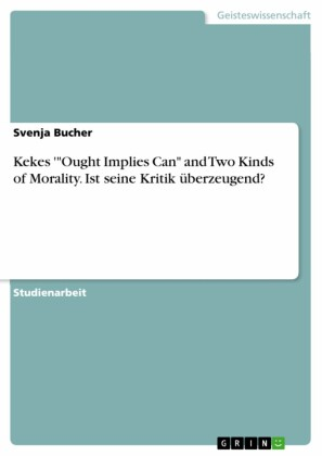 Kekes ''Ought Implies Can' and Two Kinds of Morality. Ist seine Kritik überzeugend?