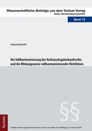 Die Vollharmonisierung des Verbrauchsgüterkaufrechts und die Wirkungsweise vollharmonisierender Richtlinien