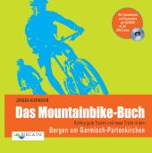 Das Mountainbike-Buch: Richtig gute Touren und neue Trails in den Bergen um Garmisch-Partenkirchen, m. CD-ROM Cover