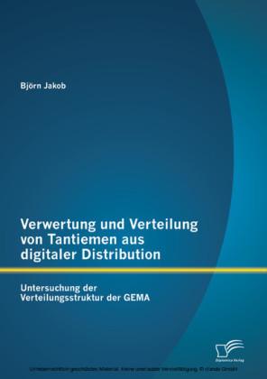 Verwertung und Verteilung von Tantiemen aus digitaler Distribution: Untersuchung der Verteilungsstruktur der GEMA