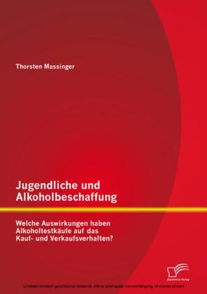 Jugendliche und Alkoholbeschaffung - Welche Auswirkungen haben Alkoholtestkäufe auf das Kauf- und Verkaufsverhalten?