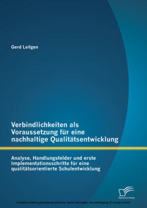 Verbindlichkeiten als Voraussetzung für eine nachhaltige Qualitätsentwicklung: Analyse, Handlungsfelder und erste Implementationsschritte für eine qualitätsorientierte Schulentwicklung