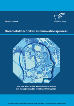 Kreativitätstechniken im Innovationsprozess: Von den klassischen Kreativitätstechniken hin zu webbasierten kreativen Netzwerken