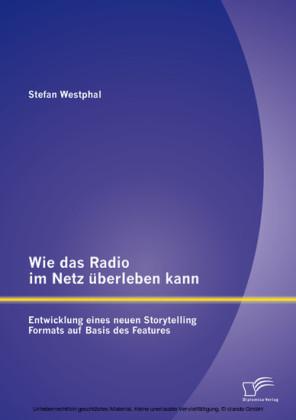 Wie das Radio im Netz überleben kann: Entwicklung eines neuen Storytelling Formats auf Basis des Features