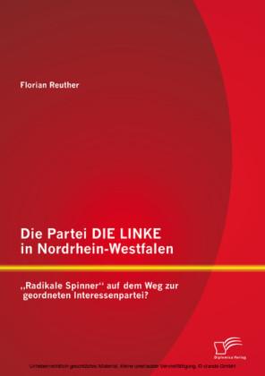Die Partei DIE LINKE in Nordrhein-Westfalen: 'Radikale Spinner' auf dem Weg zur geordneten Interessenpartei?
