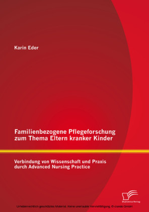 Familienbezogene Pflegeforschung zum Thema Eltern kranker Kinder: Verbindung von Wissenschaft und Praxis durch Advanced Nursing Practice