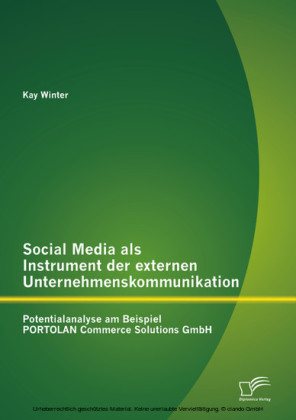 Social Media als Instrument der externen Unternehmenskommunikation: Potentialanalyse am Beispiel PORTOLAN Commerce Solutions GmbH