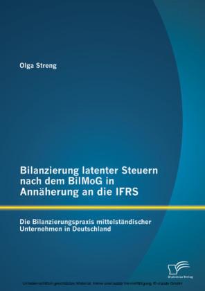 Bilanzierung latenter Steuern nach dem BilMoG in Annäherung an die IFRS: Die Bilanzierungspraxis mittelständischer Unternehmen in Deutschland