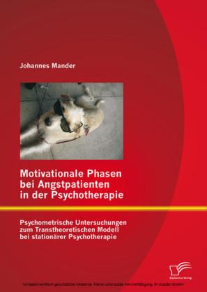Motivationale Phasen bei Angstpatienten in der Psychotherapie: Psychometrische Untersuchungen zum Transtheoretischen Modell bei stationärer Psychotherapie