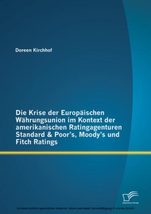 Die Krise der Europäischen Währungsunion im Kontext der amerikanischen Ratingagenturen Standard & Poor's, Moody's und Fitch Ratings
