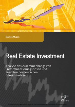Real Estate Investment: Analyse des Zusammenhangs von Fremdfinanzierungszinsen und Renditen bei deutschen Büroimmobilien