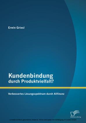 Kundenbindung durch Produktvielfalt? Verbessertes Lösungsspektrum durch Allfinanz
