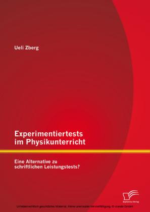 Experimentiertests im Physikunterricht: Eine Alternative zu schriftlichen Leistungstests?