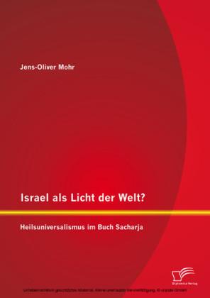 Israel als Licht der Welt? Heilsuniversalismus im Buch Sacharja