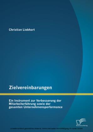 Zielvereinbarungen - Ein Instrument zur Verbesserung der Mitarbeiterführung sowie der gesamten Unternehmensperformance