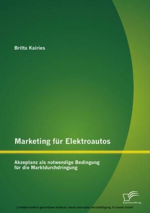 Marketing für Elektroautos: Akzeptanz als notwendige Bedingung für die Marktdurchdringung
