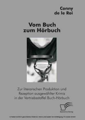 Vom Buch zum Hörbuch: Zur literarischen Produktion und Rezeption ausgewählter Krimis in der Vertriebsstaffel Buch-Hörbuch