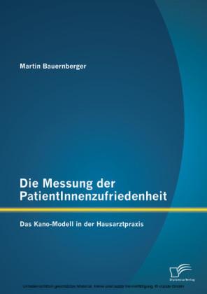 Die Messung der PatientInnenzufriedenheit: Das Kano-Modell in der Hausarztpraxis