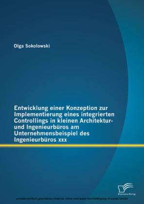 Entwicklung einer Konzeption zur Implementierung eines integrierten Controllings in kleinen Architektur- und Ingenieurbüros am Unternehmensbeispiel des Ingenieurbüros xxx