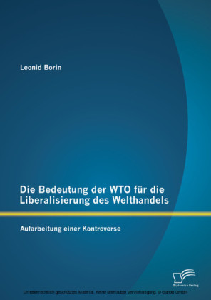 Die Bedeutung der WTO für die Liberalisierung des Welthandels: Aufarbeitung einer Kontroverse