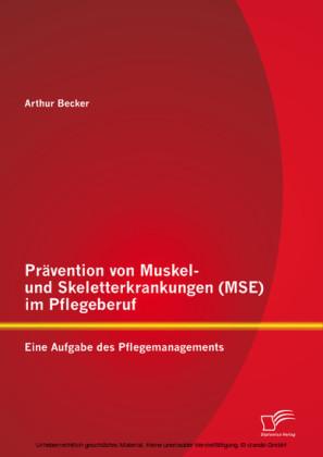Prävention von Muskel- und Skeletterkrankungen (MSE) im Pflegeberuf: Eine Aufgabe des Pflegemanagements