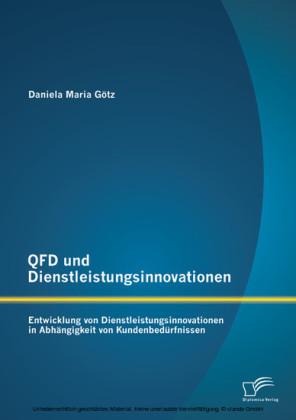 QFD und Dienstleistungsinnovationen: Entwicklung von Dienstleistungsinnovationen in Abhängigkeit von Kundenbedürfnissen