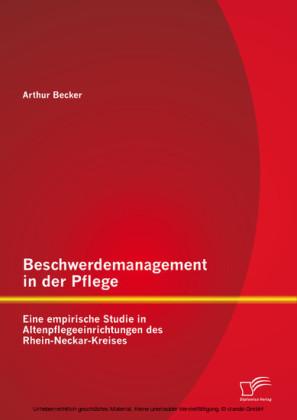 Beschwerdemanagement in der Pflege: Eine empirische Studie in Altenpflegeeinrichtungen des Rhein-Neckar-Kreises