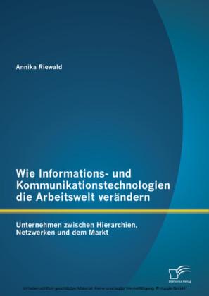 Wie Informations- und Kommunikationstechnologien die Arbeitswelt verändern: Unternehmen zwischen Hierarchien, Netzwerken und dem Markt