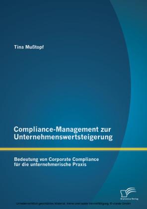 Compliance-Management zur Unternehmenswertsteigerung: Bedeutung von Corporate Compliance für die unternehmerische Praxis