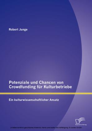 Potenziale und Chancen von Crowdfunding für Kulturbetriebe: Ein kulturwissenschaftlicher Ansatz