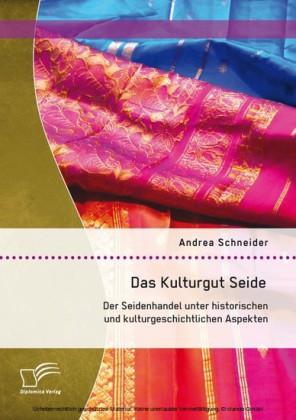 Das Kulturgut Seide: Der Seidenhandel unter historischen und kulturgeschichtlichen Aspekten