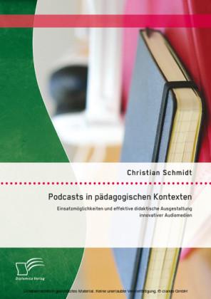 Podcasts in pädagogischen Kontexten: Einsatzmöglichkeiten und effektive didaktische Ausgestaltung innovativer Audiomedien