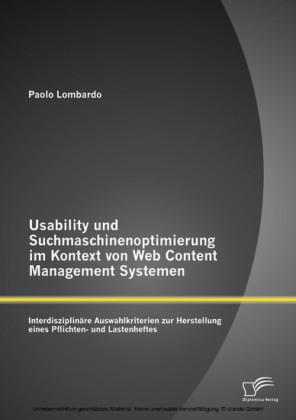 Usability und Suchmaschinenoptimierung im Kontext von Web Content Management Systemen: Interdisziplinäre Auswahlkriterien zur Herstellung eines Pflichten- und Lastenheftes