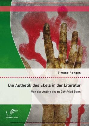 Die Ästhetik des Ekels in der Literatur: Von der Antike bis zu Gottfried Benn
