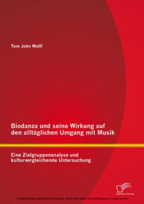 Biodanza und seine Wirkung auf den alltäglichen Umgang mit Musik: Eine Zielgruppenanalyse und kulturvergleichende Untersuchung