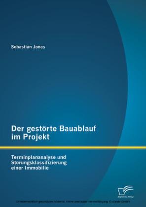 Der gestörte Bauablauf im Projekt: Terminplananalyse und Störungsklassifizierung einer Immobilie
