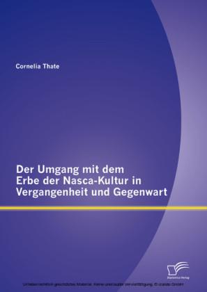 Der Umgang mit dem Erbe der Nasca-Kultur in Vergangenheit und Gegenwart