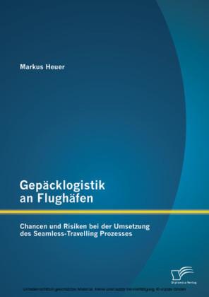 Gepäcklogistik an Flughäfen: Chancen und Risiken bei der Umsetzung des Seamless-Travelling Prozesses