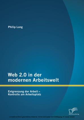 Web 2.0 in der modernen Arbeitswelt: Entgrenzung der Arbeit - Kontrolle am Arbeitsplatz
