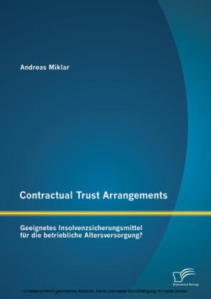 Contractual Trust Arrangements: Geeignetes Insolvenzsicherungsmittel für die betriebliche Altersversorgung?