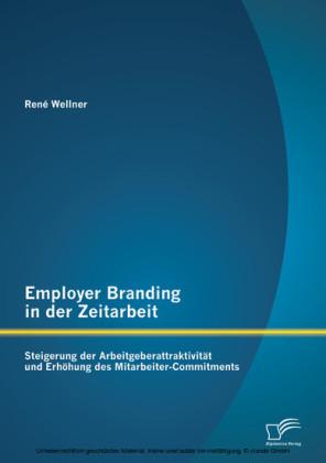 Employer Branding in der Zeitarbeit: Steigerung der Arbeitgeberattraktivität und Erhöhung des Mitarbeiter-Commitments