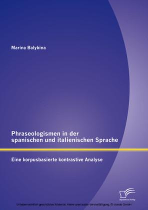 Phraseologismen in der spanischen und italienischen Sprache: Eine korpusbasierte kontrastive Analyse