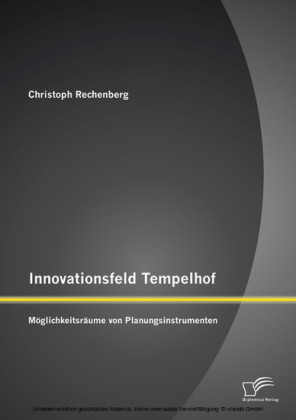 Innovationsfeld Tempelhof: Möglichkeitsräume von Planungsinstrumenten
